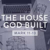 Mark: The house God built
