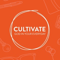 Cultivate: God in your Everyday