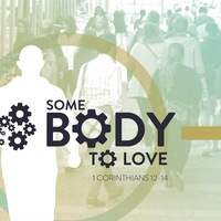 1 Corinthians: Some Body to Love