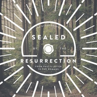 Romans: Sealed by the Resurrection